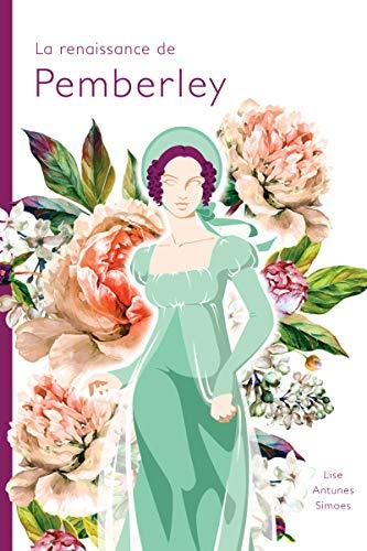 La renaissance de Pemberley (une suite d'Orgueil et préjugés de Jane Austen)