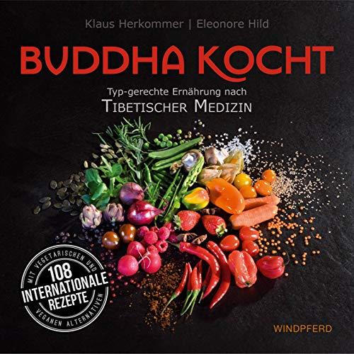 Buddha kocht: Typgerechte Ernährung nach Tibetischer Medizin