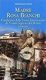 Madre Rosa Bianchi. Fondatrice delle Suore Francescane di Nostra Signora del Monte Genova (I testimoni della fede)