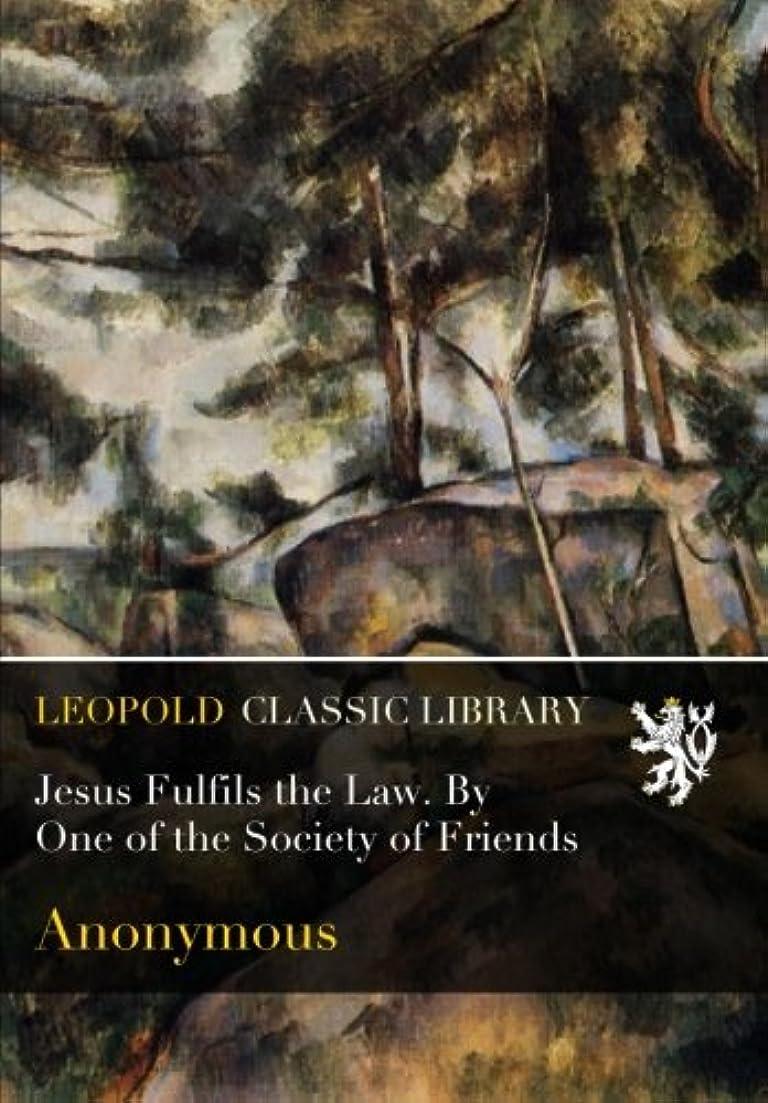 アラーム文言足首Jesus Fulfils the Law. By One of the Society of Friends