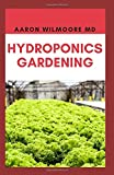 HYDROPONICS GARDENING: A Step-By-Step Hydroponic Gardening Guide to Grow Fruit, Vegetables, and Herbs at Home