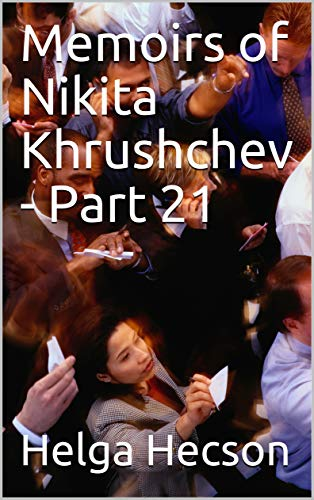 Memoirs of Nikita Khrushchev - Part 21 (English Edition)