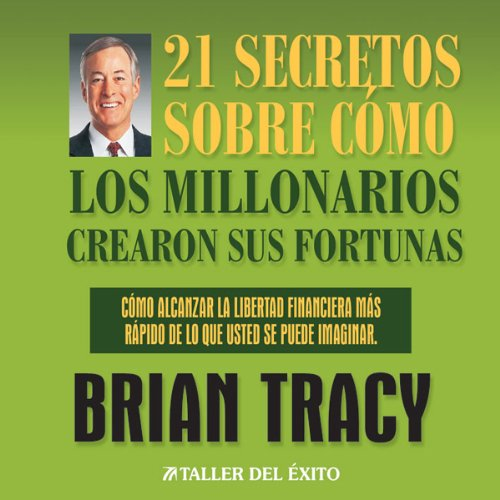 21 Secretos Sobre Como Los Millonarios Crearon Sus Fortunas [The 21 Success Secrets of Self-Made Millionaires] cover art