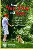 Your New Dog and You: A Beginner's Guide to Dog Care and Training (American Kennel Club)