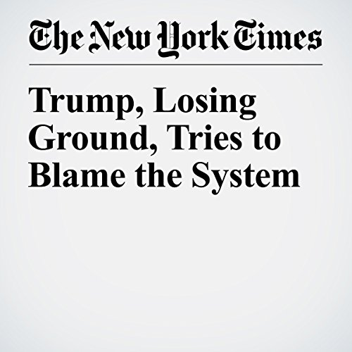 Trump, Losing Ground, Tries to Blame the System audiobook cover art