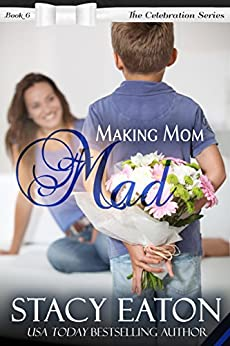 Making Mom Mad: The Celebration Series, Book 6 by [Stacy Eaton]