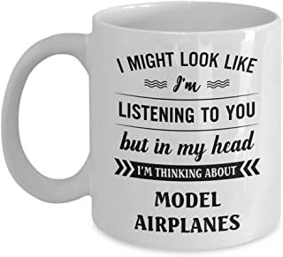 Model Airplanes Mug - I Might Look Like I'm Listening To You But In My Head I'm Thinking About - Funny Novelty Ceramic Coffee & Tea Cup Cool Gifts For