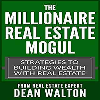 The Millionaire Real Estate Mogul     Strategies to Building Wealth with Real Estate              By:                                                                                                                                 Dean Walton                               Narrated by:                                                                                                                                 Doug Greene                      Length: 2 hrs and 36 mins     4 ratings     Overall 4.5