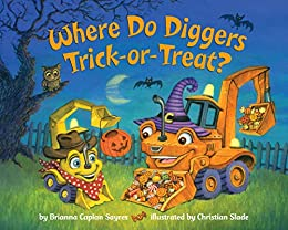 Where Do Diggers Trick-or-Treat? (Where Do...Series) by [Brianna Caplan Sayres]
