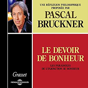 Le devoir de bonheur : Les paradoxes de l'injonction au bonheur (Une réflexion philosophique proposée par Pascal Bruckner)