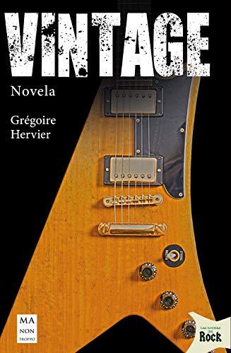 Vintage: Un thriller fascinante sobre guitarras míticas, artistas legendarios y lugares emblemáticos del rock y el blues (Las novelas del rock)