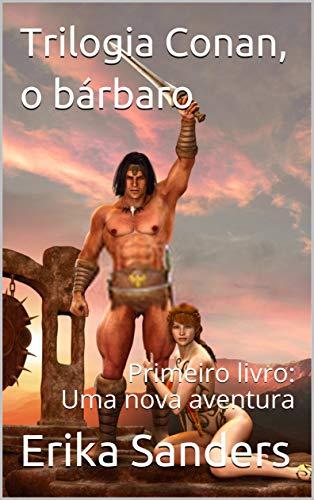 Trilogia Conan, o bárbaro: Primeiro livro: Uma nova aventura