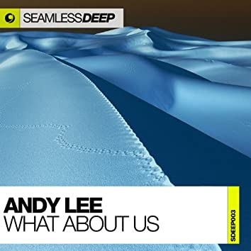 What About Us (Seamless Deep)