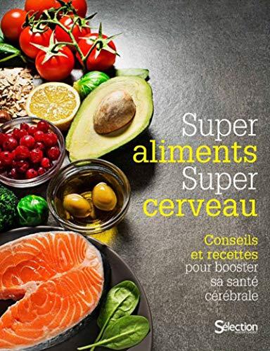 Super aliment, super cerveau - Conseils et recettes pour booster sa santé cérébrale