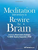 Image of Meditation Interventions to Rewire the Brain: Integrating Neuroscience Strategies for ADHD, Anxiety, Depression & PTSD