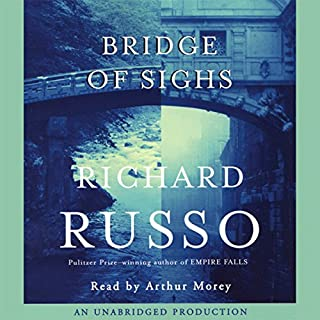 Bridge of Sighs                   By:                                                                                                                                 Richard Russo                               Narrated by:                                                                                                                                 Arthur Morey                      Length: 26 hrs and 58 mins     635 ratings     Overall 4.1