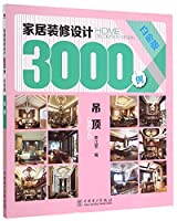 Home decoration 3000 cases: the ceiling (Platinum Edition)(Chinese Edition)