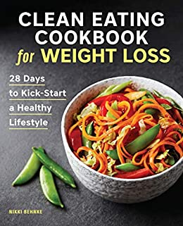 Clean Eating Cookbook for Weight Loss: 28 Days to Kick-Start a Healthy Lifestyle by [Nikki  Behnke]
