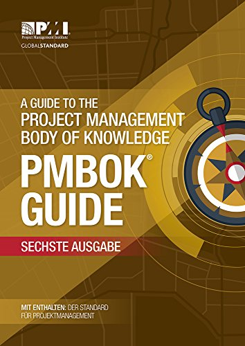 A guide to the Project Management Body of Knowledge (PMBOK Guide): (German version of: A guide to the Project Management Body of Knowledge: PMBOK guide)