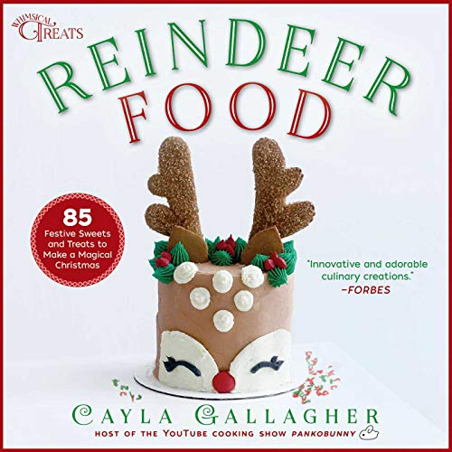 Reindeer Food: 85 Festive Sweets and Treats to Make a Magical Christmas (Whimsical Treats) (English Edition)