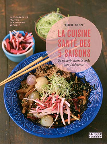 La cuisine santé des 5 saisons: Se nourrir selon le cycle des 5 éléments (Arts culinaires)