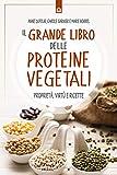 Il grande libro delle proteine vegetali. Proprietà, virtù e ricette...