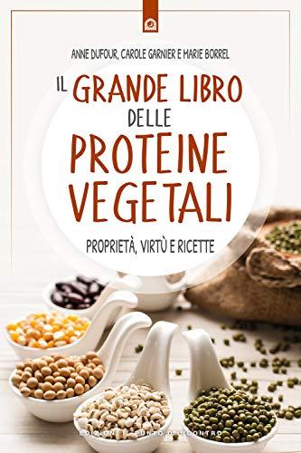 Il grande libro delle proteine vegetali. Proprietà, virtù e ricette