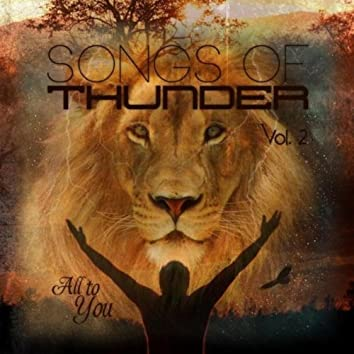 Songs of Thunder, Vol. 2: All to You