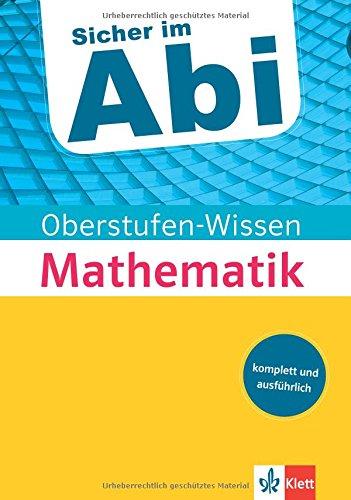 Klett Sicher im Abi Oberstufen-Wissen Mathematik: Der komplette und ausführliche Abiturstoff