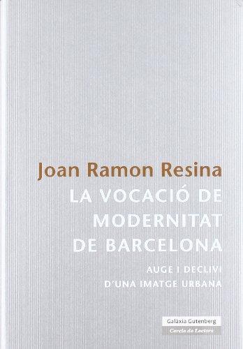 La vocació de modernitat de Barcelona: Auge i declivi d'una imatge urbana (Llibres en català)