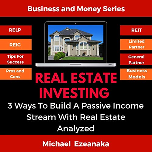 Real Estate Investing: 3 Ways to Build A Passive Income Stream with Real Estate Analyzed audiobook cover art