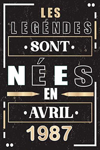 Les légendes sont nées en Avril 1987: Anniversaire 34 ans | jolie carte joyeux anniversaire humour, cadeau pour anniversaire maman, papa, collègue, soeur, grand mere ...