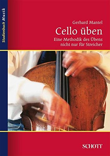 Cello üben: Eine Methodik des Übens nicht nur für Streicher (Studienbuch Musik)