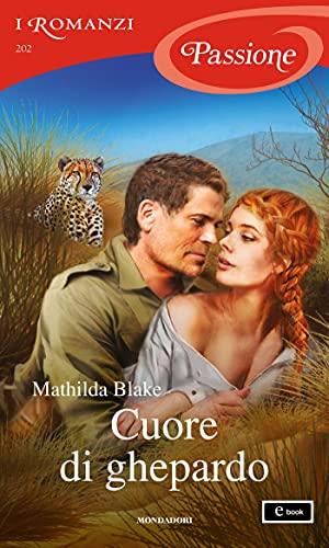 Cuore di ghepardo (I Romanzi Passione)