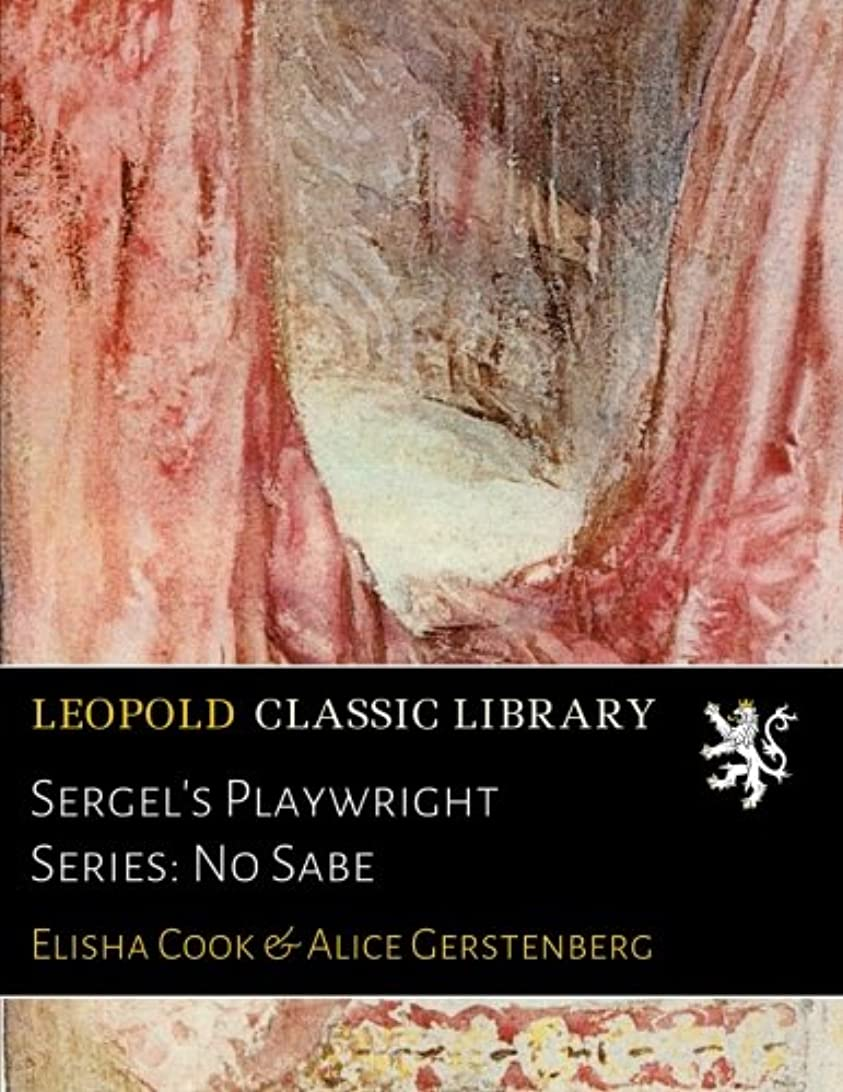 Sergel's Playwright Series: No Sabe