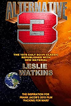 ALTERNATIVE 3: The 1978 Cult Sci-Fi Classic Republished with New Material by [Leslie Watkins]