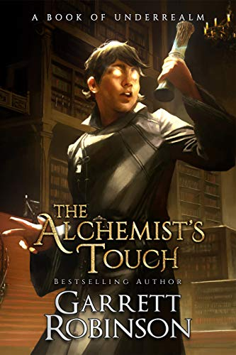 The Alchemist's Touch: A Book of Underrealm (The Academy Journals 1) eBook:  Robinson, Garrett: Amazon.co.uk: Kindle Store