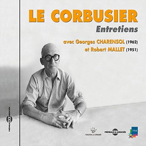 Le Corbusier : Entretiens avec Georges Charensol (1962) et Robert Mallet (1951) cover art