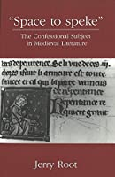 Space to Speke: The Confessional Subject in Medieval Literature (American University Studies Series Ii: Romance Languages & Literature)