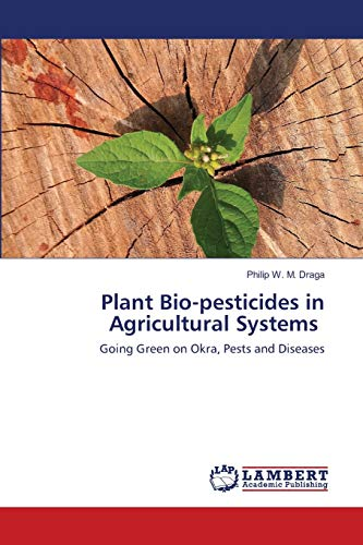 Plant Bio-pesticides in Agricultural Systems: Going Green on