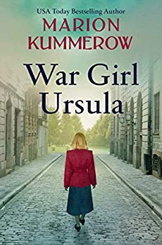 War Girl Ursula: A bittersweet novel of WWII (War Girls Book 1) (English Edition) par [Marion Kummerow]