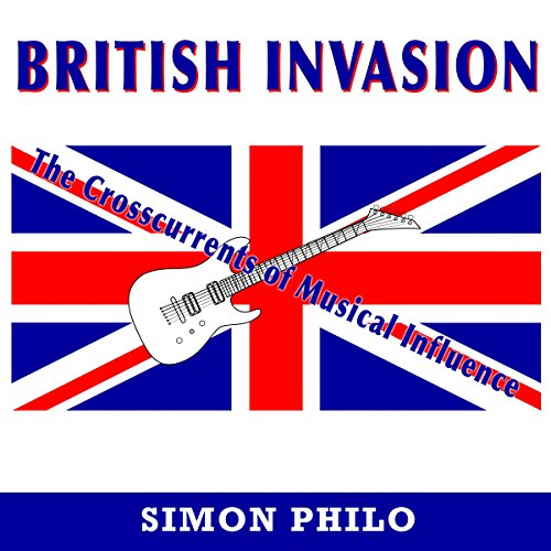 British Invasion     The Crosscurrents of Musical Influence               By:                                                                                                                                 Simon Philo                               Narrated by:                                                                                                                                 John N Gully                      Length: 7 hrs and 48 mins     1 rating     Overall 4.0