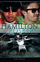 Hamilton Rosberg: The Return of the Silver Arrows.: The Story of the 2014 Formula 1 World Championship (Formula One's Greatest Rivalries) (Volume 1)
