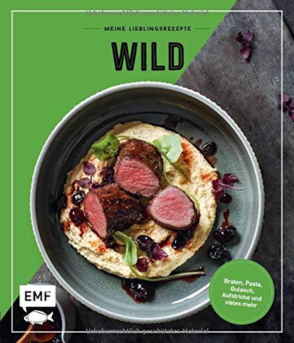 Meine Lieblingsrezepte ― Wild: Braten, Pasta, Gulasch, Aufstriche und vieles mehr!