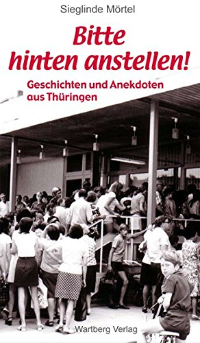 Bitte hinten anstellen! Geschichten und Anekdoten aus Thüringen