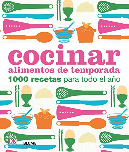 Cocinar alimentos de temporada: 1000 recetas para todo el año