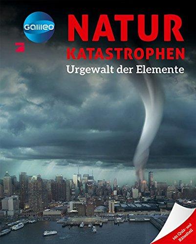 Galileo Wissen: Naturkatastrophen - Urgewalt der Elemente