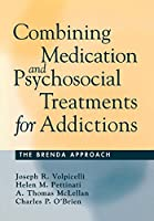 Combining Medication and Psychosocial Treatments for Addictions: The BRENDA Approach