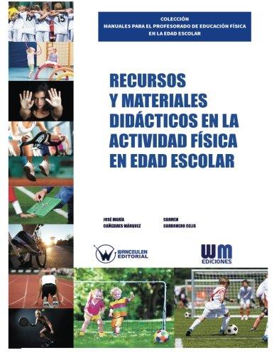 Recursos y materiales didácticos en la actividad física en edad escolar (COLECCIÓN MANUALES PARA EL PROFESORADO DE EDUCACIÓN FÍSICA EN LA EDAD ESCOLAR)