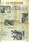 MONTAGNE (LA) [No 14340] du 28/12/1963 - CHOU EN-LAI A ETE RECU A RABAT PAR LE ROI HASSAN II - ANTOINE ARGOUD DEMEURE TOUJOURS MUET - DECLARATION DE MAITRE LE COROLLER - JEAN GONDRE S'EST TUE EN AUTO - LE PROCES GUEORGUIEV - VIOLENTE MANIFESTATION DEVANT A LEGATION AMERICAINE A SOFIA